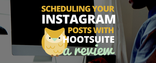 Scheduling Instagram Posts with HootSuite: A Review