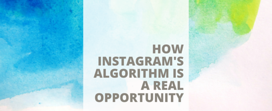 The words, How instagram's algorithm is a real opportunity, appears over watercolors