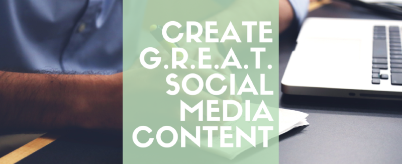 How to Create G.R.E.A.T. Social Media Content