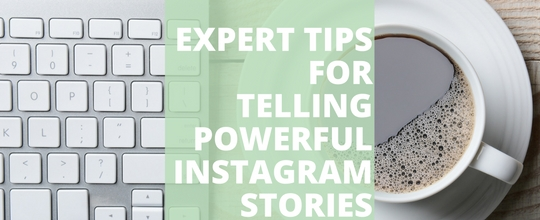 Expert Tips for Telling Powerful Instagram Stories