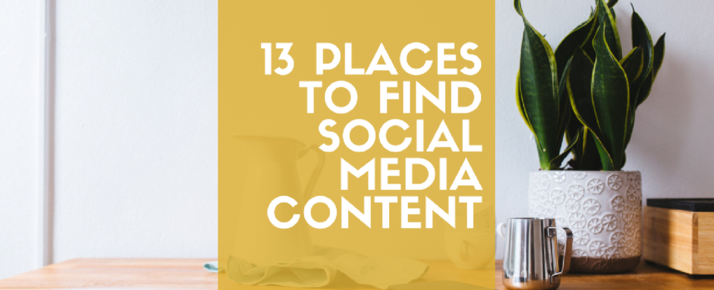 13 Unexpected Places to Find Social Media Content to Share