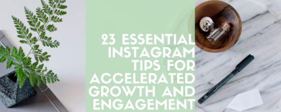 23 Essential Instagram Tips for Accelerated Growth and Engagement
