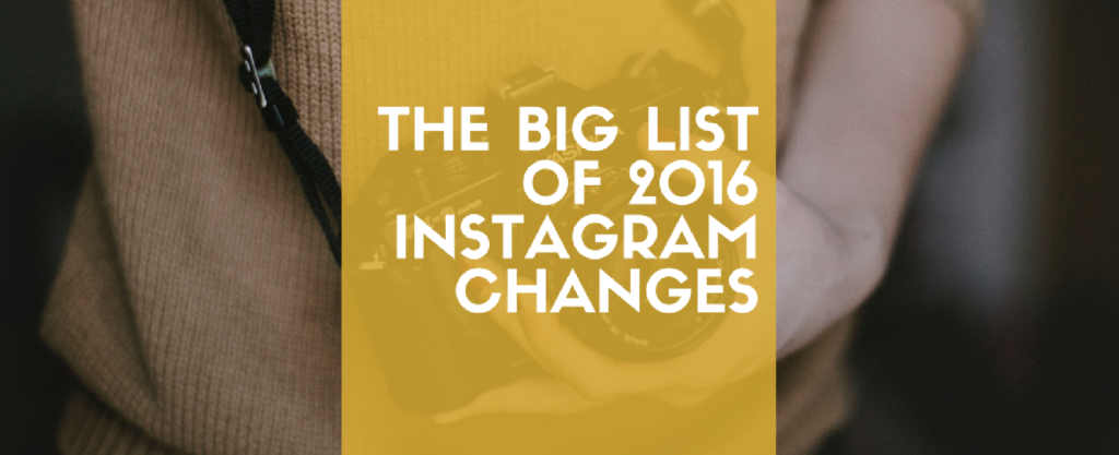 The Big List of 2016 Instagram Changes, and How to Leverage Them in 2017