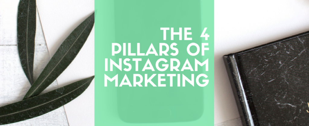 4 Pillars of an Effective Instagram Marketing Strategy in 2017