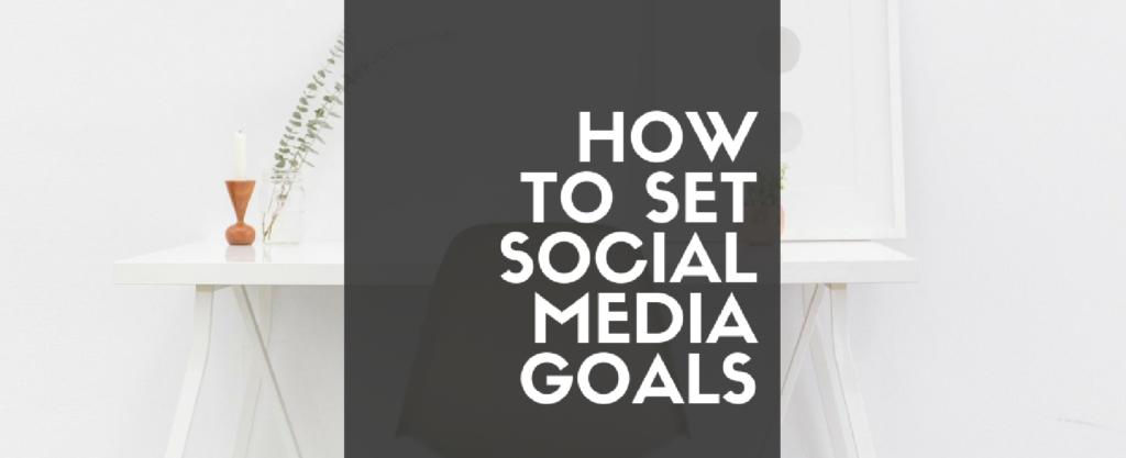 How to Set Social Media Goals
