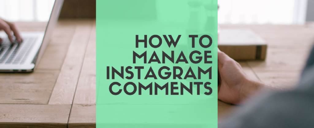 How to Manage Instagram Comments Without Losing Your Mind