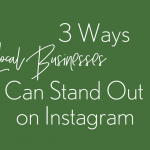 3 ways local businesses can stand out on Instagram