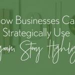 How Businesses Can Strategically Use Instagram Story Highlights