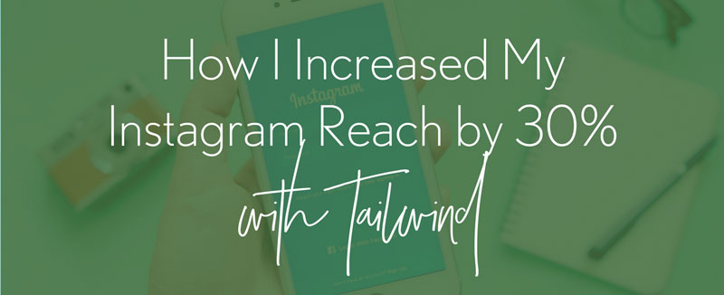 How I Increased my Instagram Reach by 30% with Tailwind