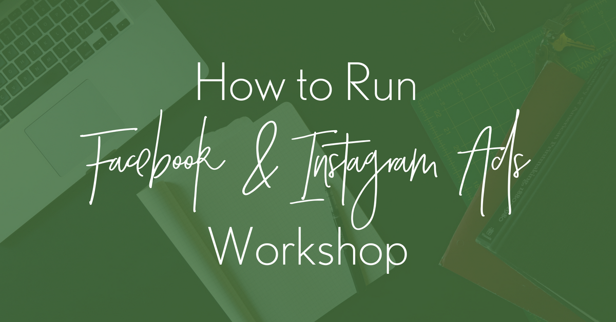 How to Run Facebook & Instagram Ads Workshop