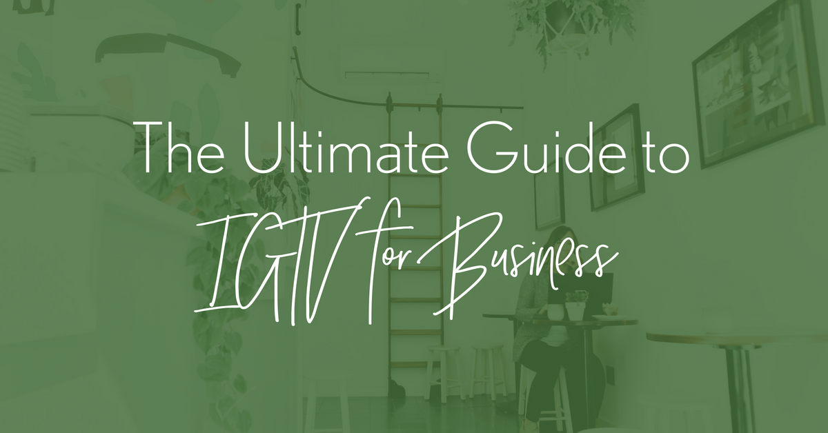 The Ultimate Guide to IGTV for Business