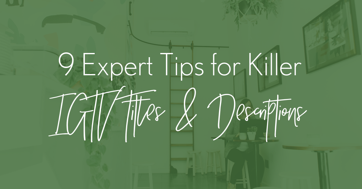 9 Expert Tips for Killer IGTV Titles and Descriptions