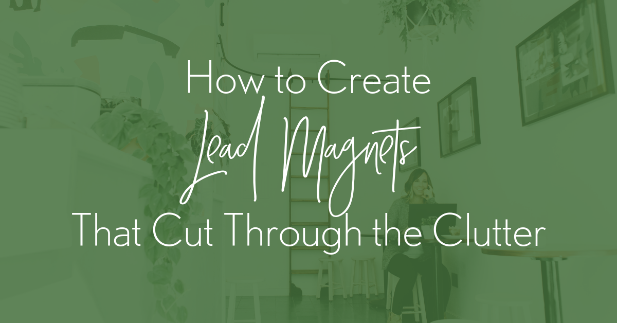 How to Create Lead Magnets that Cut through the Clutter