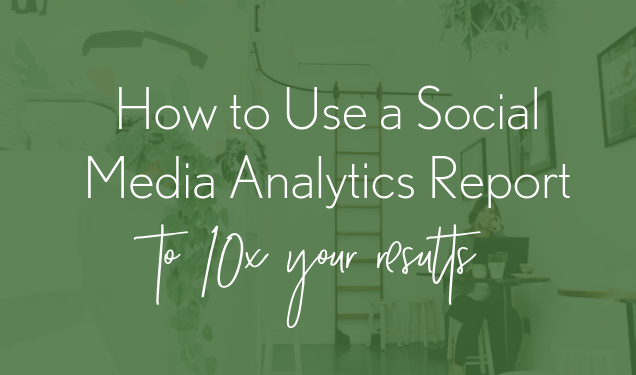 How to Use a Social Media Analytics Report to 10X Your Results