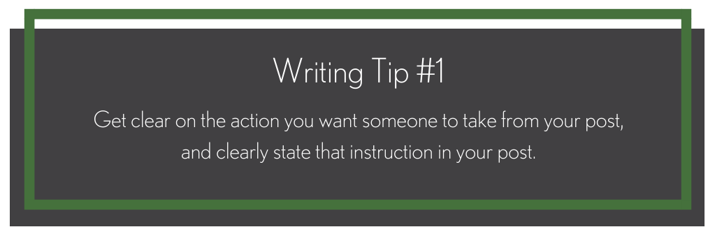 A black box that says, writing tip #1, get clear on the action you want someone to take from your post, and clearly state that instruction in your post.