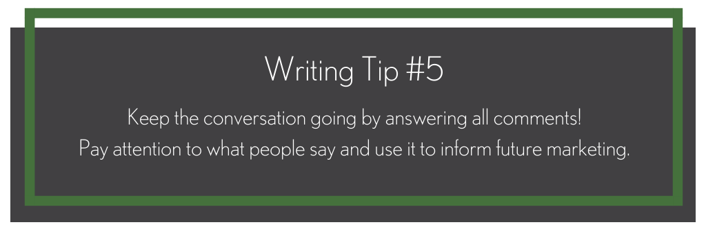 A black box that says, writing tip #5, keep the conversation going by answering all comments! Pay attention to what people say and use it to inform future marketing.